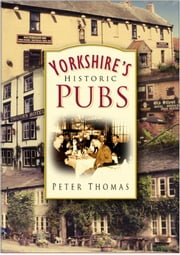 Yorkshire's Historic Pubs ebook by Peter Thomas