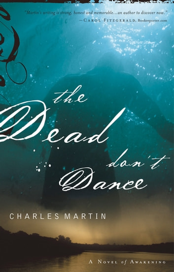 The Dead Don't Dance - A Novel of Awakening ebook by Charles Martin