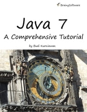 Java 7: A Comprehensive Tutorial: A Comprehensive Tutorial ebook by Budi Kurniawan