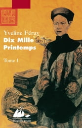 Dix Mille Printemps - Tome 1 ebook by Yveline  FERAY