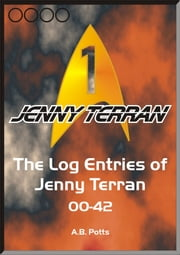 The Log Entries of Jenny Terran 00-42 ebook by A B Potts