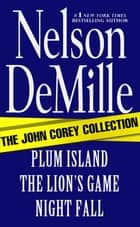 The John Corey Collection - Plum Island, The Lion's Game, and Night Fall Omnibus ebook by Nelson DeMille
