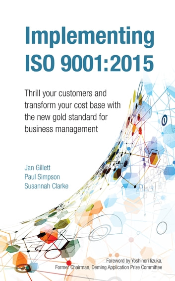 Implementing ISO 9001:2015 - Thrill your customers and transform your cost base with the new gold standard for business management ebook by Jan Gillett,Paul Simpson,Susannah Clarke