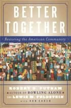 Better Together - Restoring the American Community ebook by Robert D. Putnam, Lewis Feldstein, Donald J. Cohen
