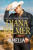 Amelia - A Novel ebook by Diana Palmer
