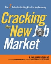 Cracking the New Job Market: The 7 Rules for Getting Hired in Any Economy ebook by R. William HOLLAND,Barbara EHRENREICH