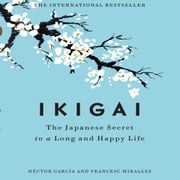 Ikigai - The Japanese Secret to a Long and Happy Life audiobook by Francesc Miralles, Hector Garcia