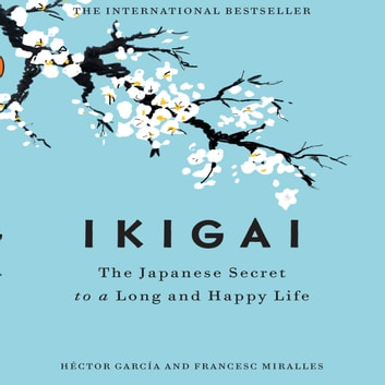 Ikigai - The Japanese Secret to a Long and Happy Life audiobook by Francesc Miralles,Hector Garcia