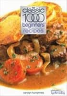 Classic 1000 Beginners Recipes ebook by