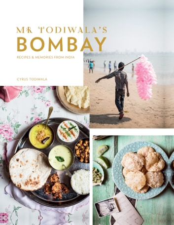 Mr Todiwala's Bombay - Recipes and Memories From India ebook by Cyrus Todiwala