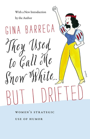 They Used to Call Me Snow White . . . But I Drifted - Women's Strategic Use of Humor ebook by Gina Barreca