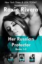 Her Russian Protector Boxed Set (Volume 1) ebook by Roxie Rivera