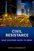 Civil Resistance - What Everyone Needs to Know® ebook by Erica Chenoweth