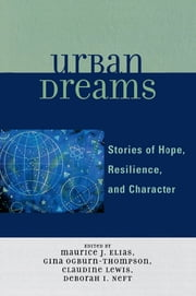 Urban Dreams - Stories of Hope, Resilience and Character ebook by Maurice J. Elias,Gina Ogburn-Thompson,Claudine Lewis,Deborah I. Neft
