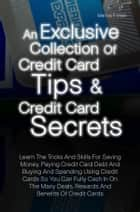 An Exclusive Collection Of Credit Card Tips & Credit Card Secrets ebook by Marivic F. Iman