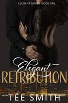Elegant Retribution - Elegant Series, #1 ebook by Tee Smith