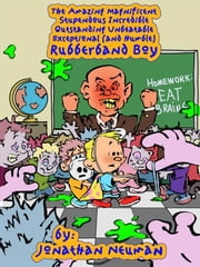 The Amazing Magnificent Stupendous Incredible Outstanding Unbeatable Exceptional (and Humble) Rubberband Boy ebook by Jonathan Neuman