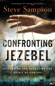 Confronting Jezebel - Discerning and Defeating the Spirit of Control ebook by Steve Sampson,Mark Chironna