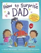 How to Surprise a Dad ebook by Jean Reagan, Lee Wildish