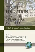 Teacher Education in the English-Speaking World ebook by Tom O'Donoghue,Clive Whitehead