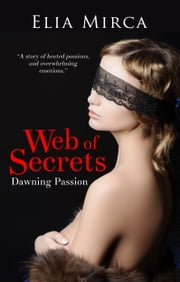 Web of Secrets Book 1 - Dawning Passion (An erotic romance about a female hero) ebook by Elia Mirca