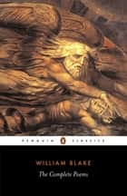 The Complete Poems eBook by William Blake, Alicia Ostriker
