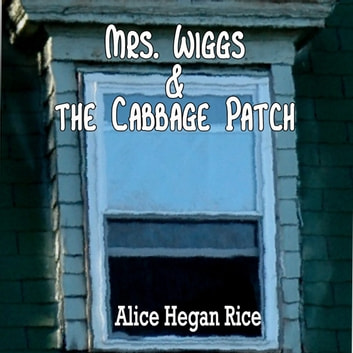 Mrs. Wiggs and the Cabbage Patch audiobook by Alice Hegan Rice