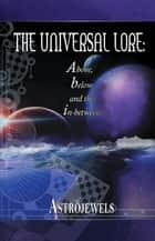 The Universal Lore: Above, Below, and the In-Between ebook by Astrojewels
