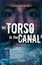 The Torso in the Canal ebook by John Mooney