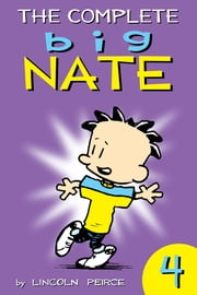 The Complete Big Nate: #4 ebook by Lincoln Peirce