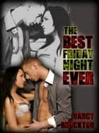 The Best Friday Night Ever: A MILF Gangbang erotica story ebook by Nancy Brockton