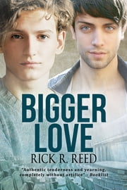 Bigger Love ebook by Rick R. Reed