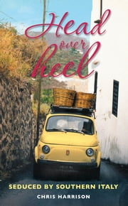Head Over Heel - Seduced by Southern Italy ebook by Chris Harrison