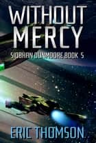 Without Mercy eBook by Eric Thomson
