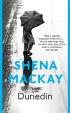 Dunedin ebook by Shena Mackay