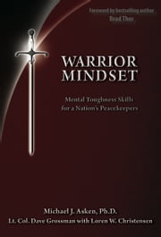 Warrior Mindset - Mental Toughness Skills for a Nation's Peacekeepers ebook by Dr. Michael J. Asken, Loren W. Christensen, Lt. Col. Dave Grossman,...