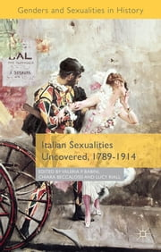 Italian Sexualities Uncovered, 1789-1914 ebook by Valeria P. Babini,Chiara Beccalossi,Lucy Riall