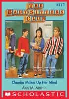 The Baby-Sitters Club #113: Claudia Makes Up Her Mind ebook by Ann M. Martin