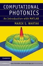 Computational Photonics - An Introduction with MATLAB ebook by Marek S. Wartak