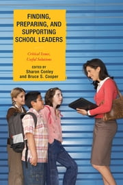 Finding, Preparing, and Supporting School Leaders - Critical Issues, Useful Solutions ebook by Sharon Conley,Bruce S. Cooper,Scott C. Bauer,S. David Brazer,Bruce S. Cooper,Naftaly S. Glasman,David F. Leach,William H. Marinell,Margaret Terry Orr,George J. Petersen,Roberta Trachtman,Diana G. Pounder, Ph.D., professor and dean of the college of education, University of Central Arkansas