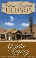 Apache Legacy - The Apache-Colton Series - Book Four ebook by Janis Reams Hudson