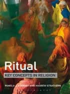 Ritual: Key Concepts in Religion ebook by Andrew Strathern, Professor Pamela J. Stewart