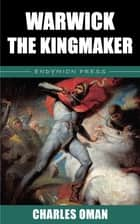 Warwick the Kingmaker ebook by Charles Oman