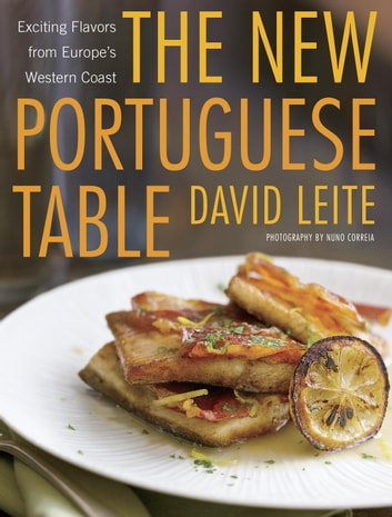 The New Portuguese Table - Exciting Flavors from Europe's Western Coast eBook by David Leite