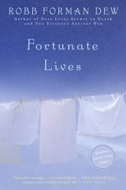Fortunate Lives - A Novel ebook by Robb Forman Dew