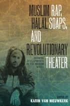Muslim Rap, Halal Soaps, and Revolutionary Theater - Artistic Developments in the Muslim World ebook by Karin van Nieuwkerk