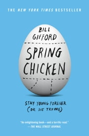 Spring Chicken - Stay Young Forever (or Die Trying) ebook by Kobo.Web.Store.Products.Fields.ContributorFieldViewModel