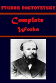 The Complete Anthologies of Fyodor Dostoyevsky ebook by Fyodor Dostoyevsky