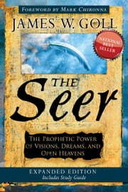 The Seer Expanded Edition: The Prophetic Power of Visions, Dreams and Open Heavens ebook by James W. Goll