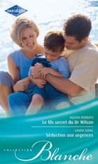 Le fils secret du Dr Wilson - Séduction aux urgences ebook by Laura Iding, Alison Roberts